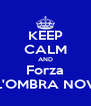 KEEP CALM AND Forza L'OMBRA NOV - Personalised Poster A4 size