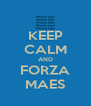 KEEP CALM AND FORZA MAES - Personalised Poster A4 size