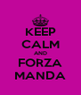 KEEP CALM AND FORZA MANDA - Personalised Poster A4 size