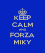 KEEP CALM AND FORZA MIKY - Personalised Poster A4 size