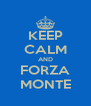 KEEP CALM AND FORZA MONTE - Personalised Poster A4 size