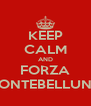 KEEP CALM AND FORZA MONTEBELLUNA - Personalised Poster A4 size