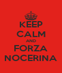 KEEP CALM AND FORZA NOCERINA - Personalised Poster A4 size