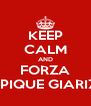 KEEP CALM AND FORZA OLYMPIQUE GIARIZZOLE - Personalised Poster A4 size
