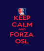 KEEP CALM AND FORZA OSL - Personalised Poster A4 size