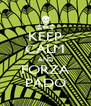 KEEP CALM AND FORZA PADO - Personalised Poster A4 size