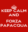 KEEP CALM AND  FORZA PAPACQUA - Personalised Poster A4 size