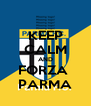 KEEP CALM AND FORZA  PARMA - Personalised Poster A4 size