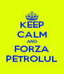 KEEP CALM AND FORZA PETROLUL - Personalised Poster A4 size
