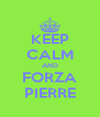 KEEP CALM AND FORZA PIERRE - Personalised Poster A4 size