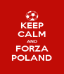 KEEP CALM AND FORZA POLAND - Personalised Poster A4 size
