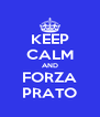 KEEP CALM AND FORZA PRATO - Personalised Poster A4 size