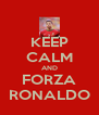 KEEP CALM AND FORZA RONALDO - Personalised Poster A4 size