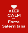 KEEP CALM AND Forza Salernitana - Personalised Poster A4 size