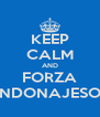 KEEP CALM AND FORZA SANDONAJESOLO - Personalised Poster A4 size