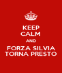 KEEP CALM AND FORZA SILVIA TORNA PRESTO - Personalised Poster A4 size