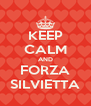 KEEP CALM AND FORZA SILVIETTA - Personalised Poster A4 size