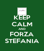 KEEP CALM AND FORZA STEFANIA - Personalised Poster A4 size