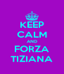 KEEP CALM AND FORZA TIZIANA - Personalised Poster A4 size