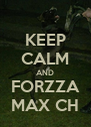 KEEP CALM AND FORZZA MAX CH - Personalised Poster A4 size