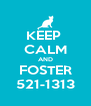 KEEP  CALM AND FOSTER 521-1313 - Personalised Poster A4 size
