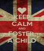 KEEP CALM AND FOSTER  A CHILD - Personalised Poster A4 size