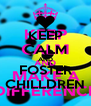 KEEP CALM AND FOSTER CHILLDREN - Personalised Poster A4 size