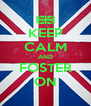 KEEP CALM AND FOSTER ON - Personalised Poster A4 size