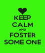 KEEP CALM AND FOSTER SOME ONE - Personalised Poster A4 size