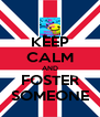 KEEP CALM AND FOSTER SOMEONE - Personalised Poster A4 size