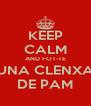 KEEP CALM AND FOT-TE UNA CLENXA DE PAM - Personalised Poster A4 size