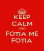 KEEP CALM AND FOTIA ME FOTIA - Personalised Poster A4 size