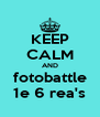 KEEP CALM AND fotobattle 1e 6 rea's - Personalised Poster A4 size