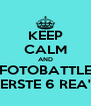 KEEP CALM AND FOTOBATTLE EERSTE 6 REA'S - Personalised Poster A4 size