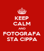 KEEP CALM AND FOTOGRAFA STA CIPPA - Personalised Poster A4 size