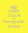 KEEP CALM AND Fotografe, Linda! - Personalised Poster A4 size