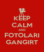KEEP CALM AND FOTOLARI GANGIRT - Personalised Poster A4 size