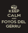 KEEP CALM AND FOTOS DEL GERRU  - Personalised Poster A4 size