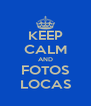 KEEP CALM AND FOTOS LOCAS - Personalised Poster A4 size