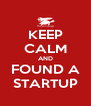 KEEP CALM AND FOUND A STARTUP - Personalised Poster A4 size