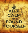 KEEP CALM AND FOUND YOURSELF - Personalised Poster A4 size