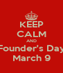 KEEP CALM AND Founder's Day March 9 - Personalised Poster A4 size