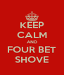 KEEP CALM AND FOUR BET SHOVE - Personalised Poster A4 size