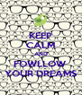 KEEP CALM AND FOWLLOW  YOUR DREAMS - Personalised Poster A4 size