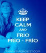 KEEP CALM AND FRÍO FRÍO - FRÍO - Personalised Poster A4 size