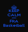 KEEP CALM AND FRA Basketball - Personalised Poster A4 size