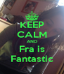 KEEP CALM AND Fra is Fantastic - Personalised Poster A4 size