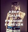 KEEP CALM AND FRAGGIE FOREVER - Personalised Poster A4 size
