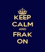 KEEP CALM AND FRAK ON - Personalised Poster A4 size