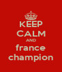 KEEP CALM AND france champion - Personalised Poster A4 size